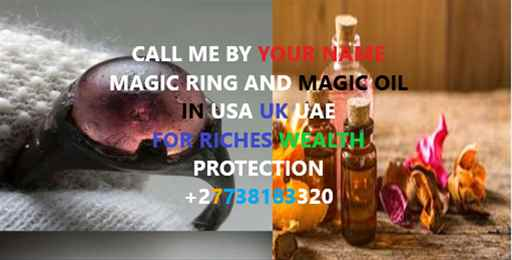 CALL ME BY YOUR NAME MAGIC RING AND MAGIC OIL IN USA UK CANADA RICHES WEALTH PROTECTION 27738183320